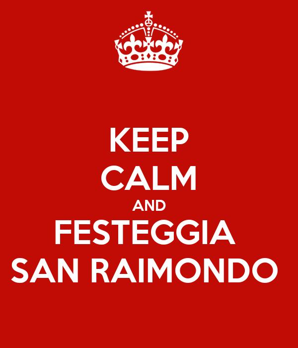 KEEP CALM AND FESTEGGIA  SAN RAIMONDO