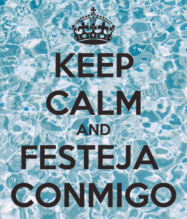 KEEP CALM AND FESTEJA  CONMIGO