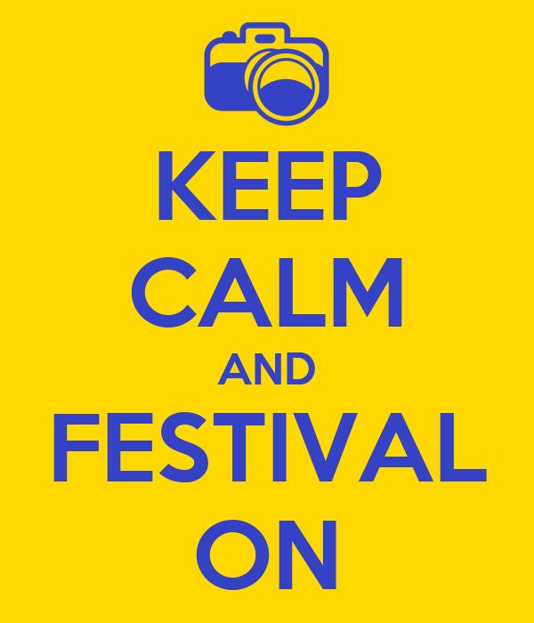 KEEP CALM AND FESTIVAL ON