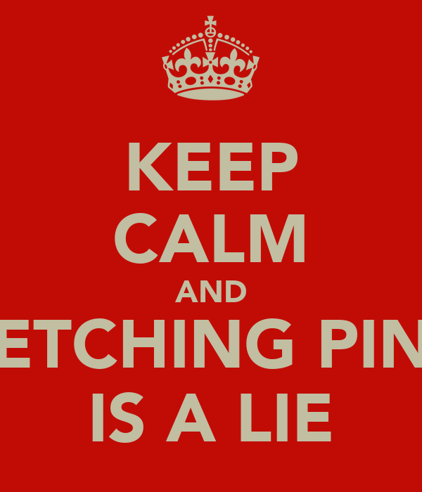 KEEP CALM AND FETCHING PINS IS A LIE