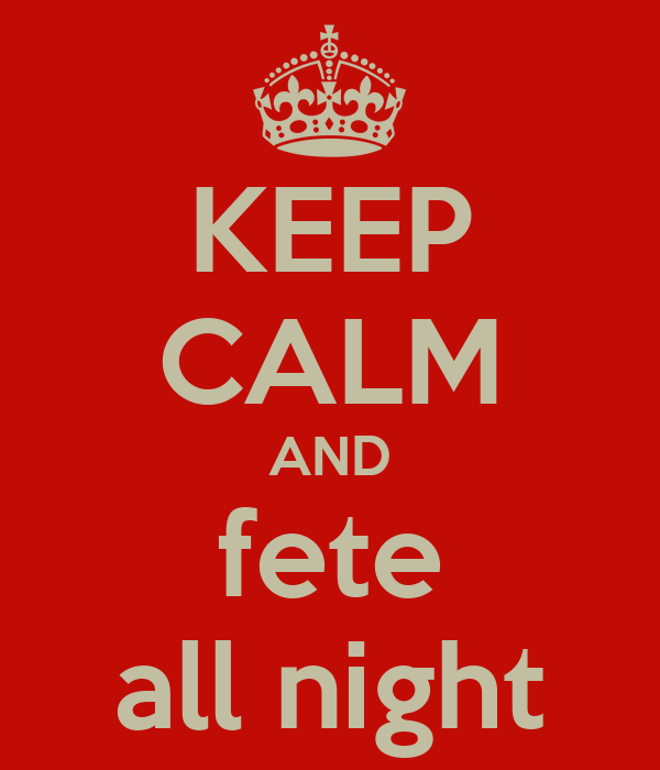 KEEP CALM AND fete all night