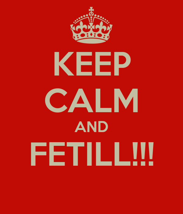 KEEP CALM AND FETILL!!!