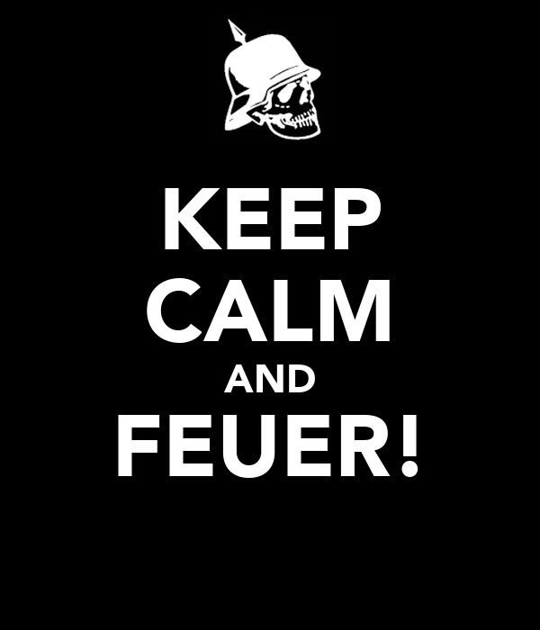 KEEP CALM AND FEUER!