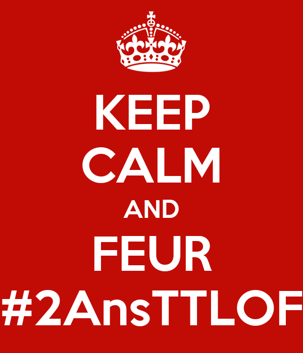KEEP CALM AND FEUR #2AnsTTLOF