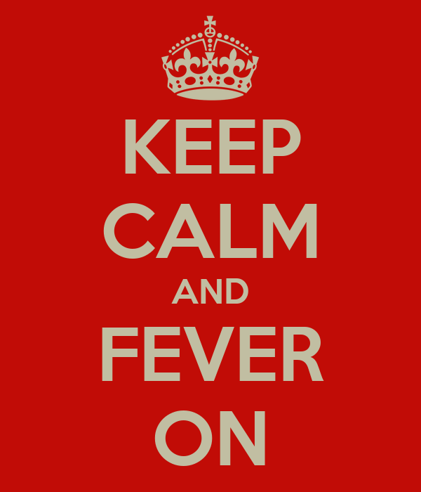 KEEP CALM AND FEVER ON