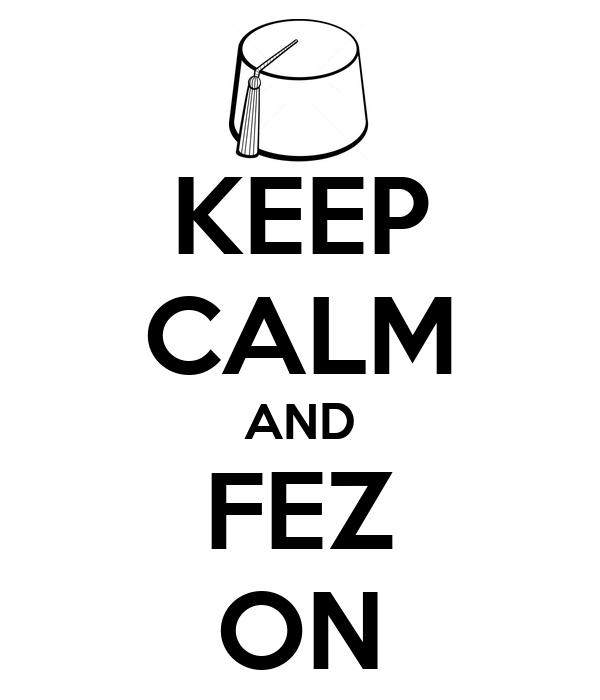 KEEP CALM AND FEZ ON