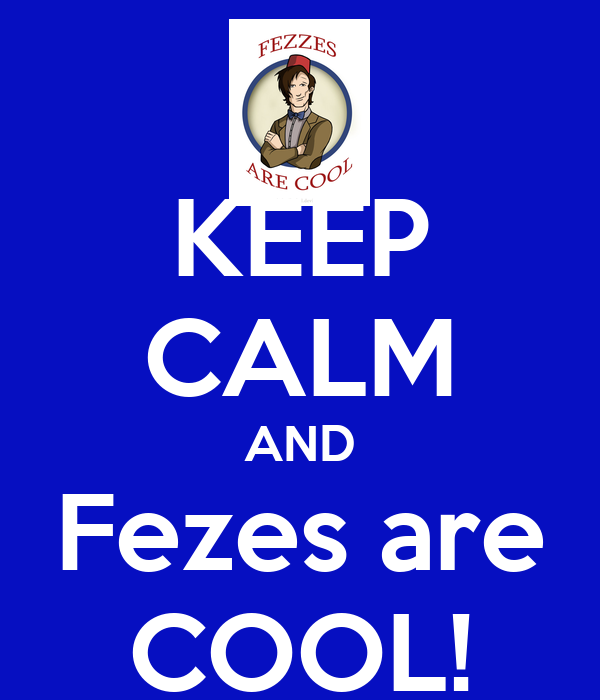 KEEP CALM AND Fezes are COOL!