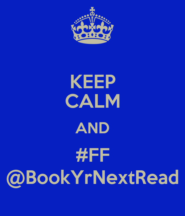 KEEP CALM AND #FF @BookYrNextRead