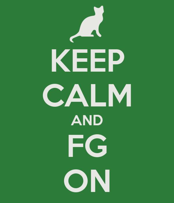 KEEP CALM AND FG ON