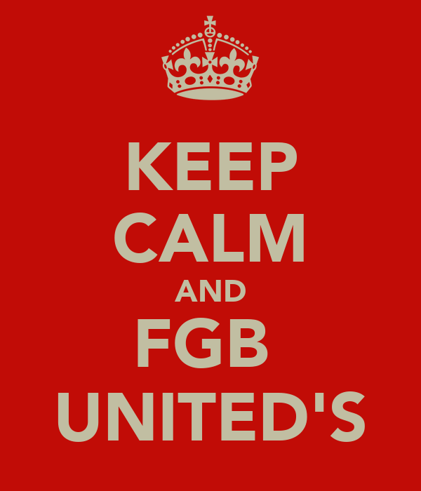 KEEP CALM AND FGB  UNITED'S