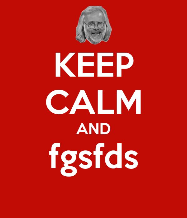 KEEP CALM AND fgsfds