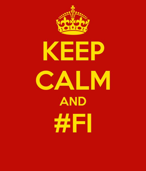 KEEP CALM AND #FI