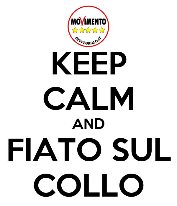 KEEP CALM AND FIATO SUL COLLO