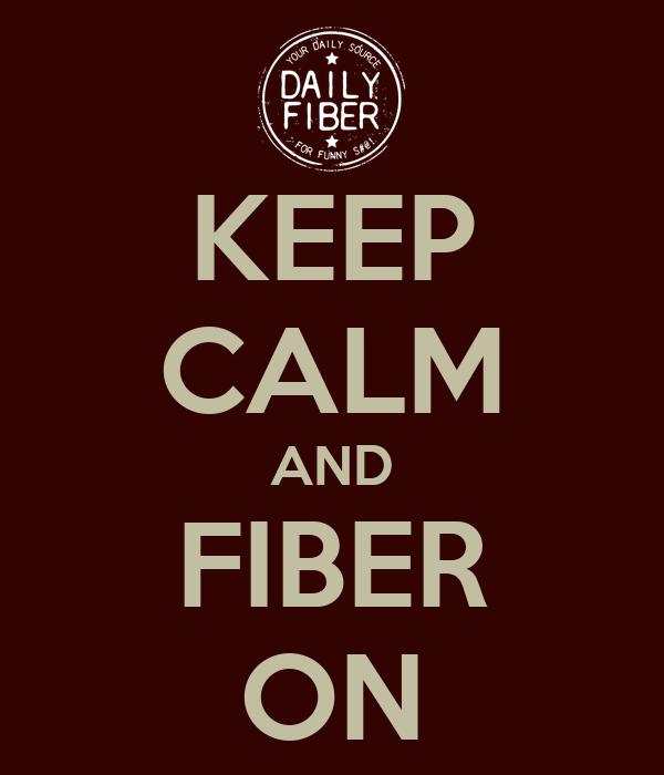KEEP CALM AND FIBER ON