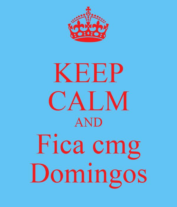 KEEP CALM AND Fica cmg Domingos