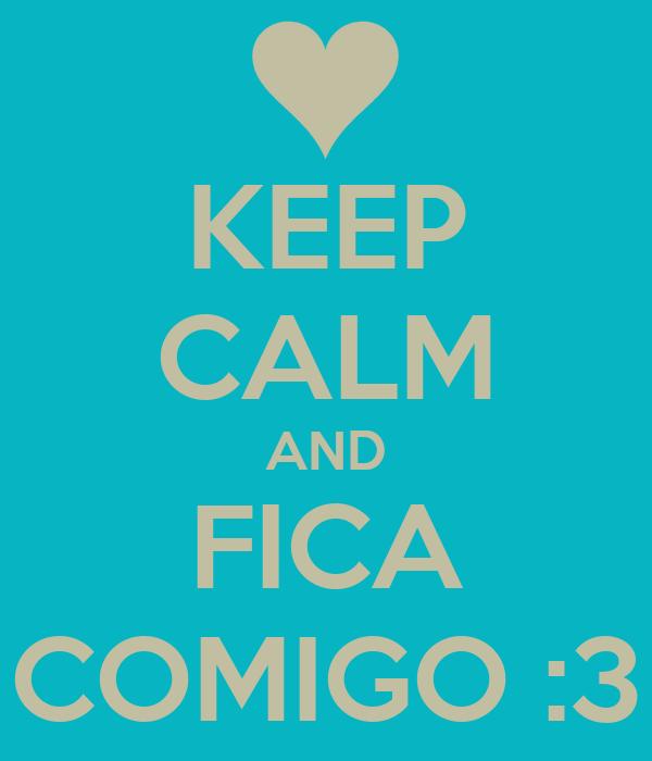 KEEP CALM AND FICA COMIGO :3