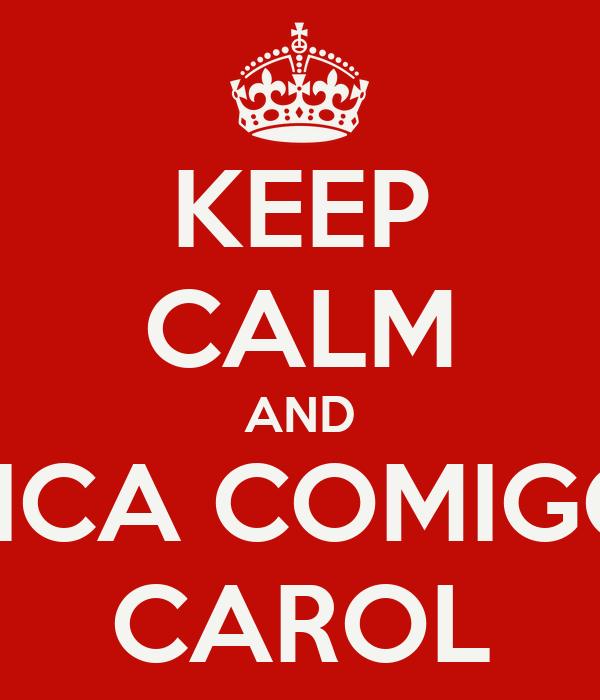 KEEP CALM AND FICA COMIGO CAROL