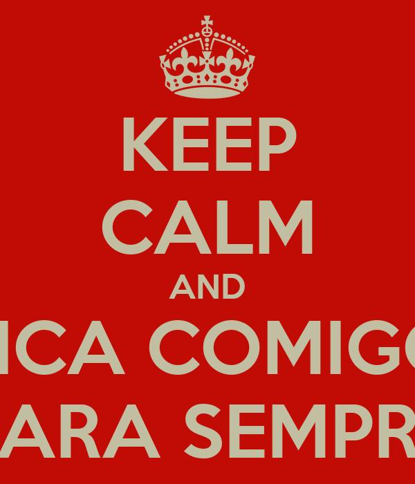 KEEP CALM AND FICA COMIGO PARA SEMPRE