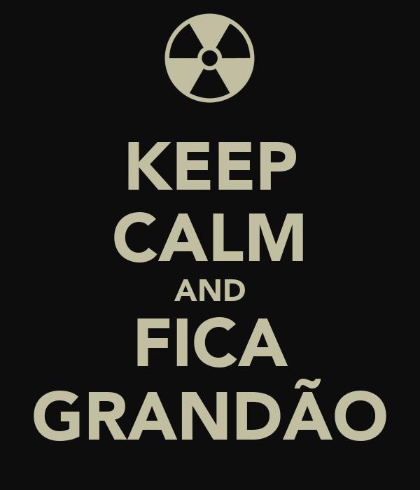 KEEP CALM AND FICA GRANDÃO