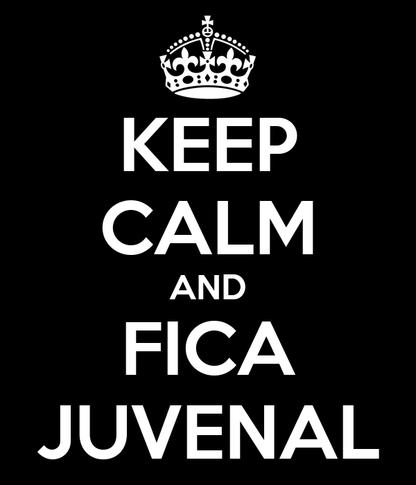 KEEP CALM AND FICA JUVENAL