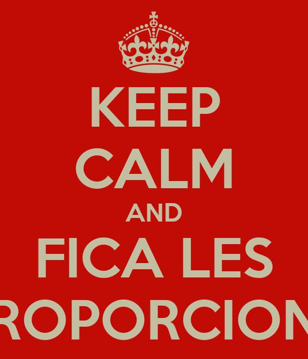 KEEP CALM AND FICA LES PROPORCIONS