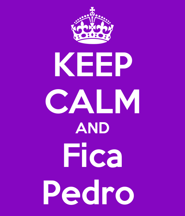 KEEP CALM AND Fica Pedro