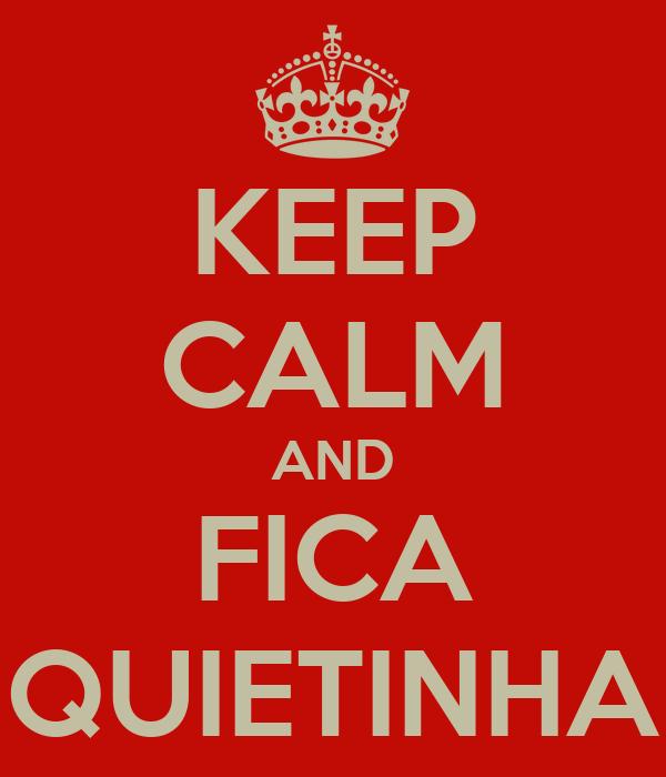 KEEP CALM AND FICA QUIETINHA
