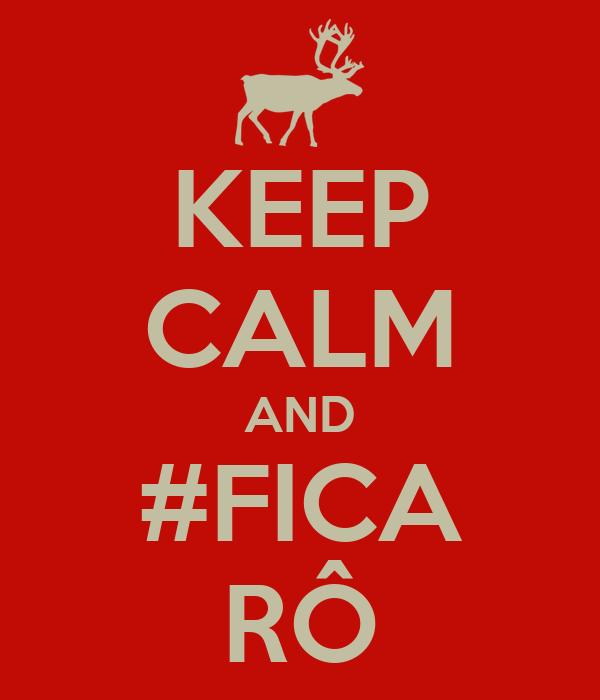 KEEP CALM AND #FICA RÔ