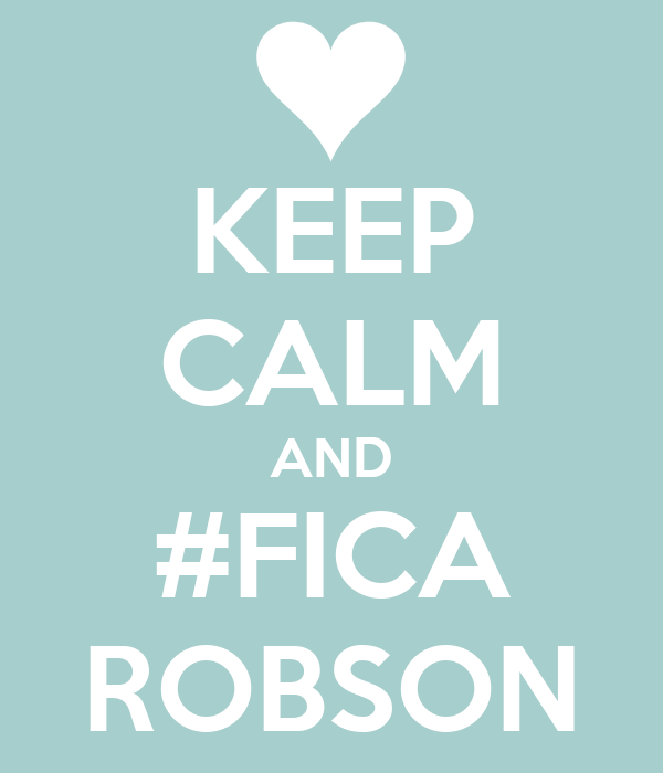 KEEP CALM AND #FICA ROBSON