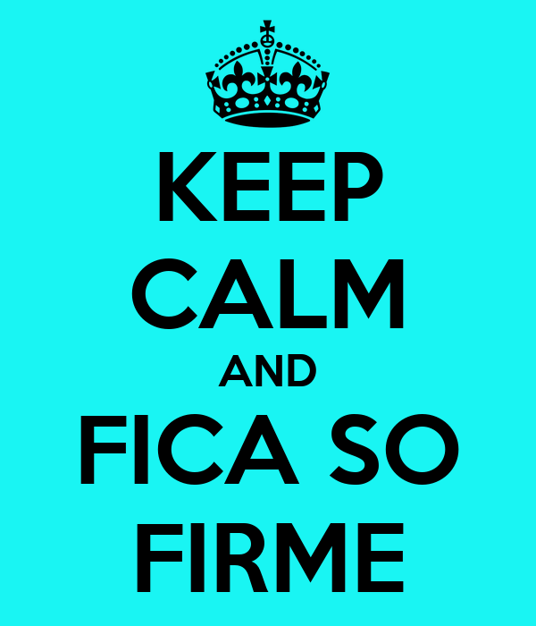 KEEP CALM AND FICA SO FIRME