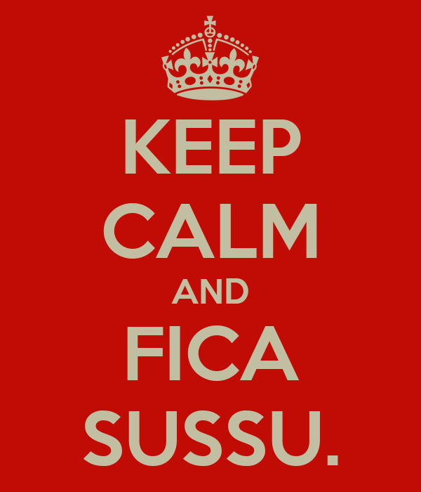 KEEP CALM AND FICA SUSSU.