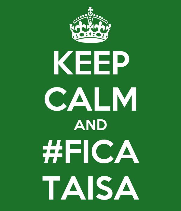 KEEP CALM AND #FICA TAISA