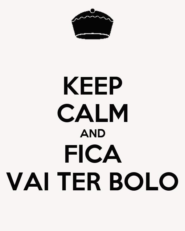 KEEP CALM AND FICA VAI TER BOLO