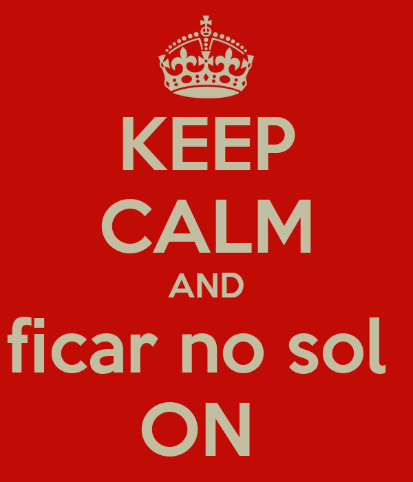 KEEP CALM AND ficar no sol  ON