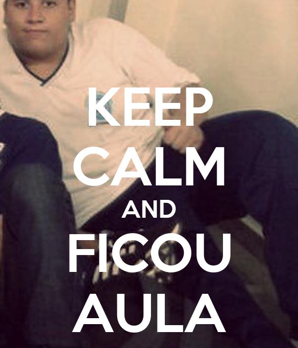 KEEP CALM AND FICOU AULA
