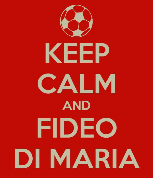 KEEP CALM AND FIDEO DI MARIA