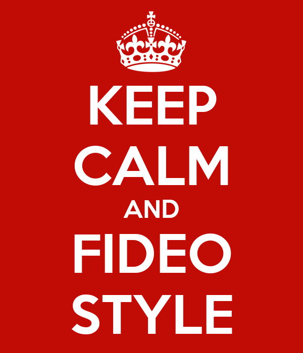 KEEP CALM AND FIDEO STYLE