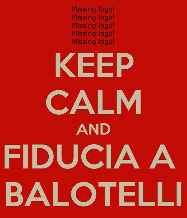 KEEP CALM AND FIDUCIA A  BALOTELLI