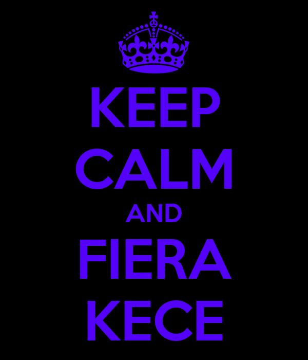 KEEP CALM AND FIERA KECE