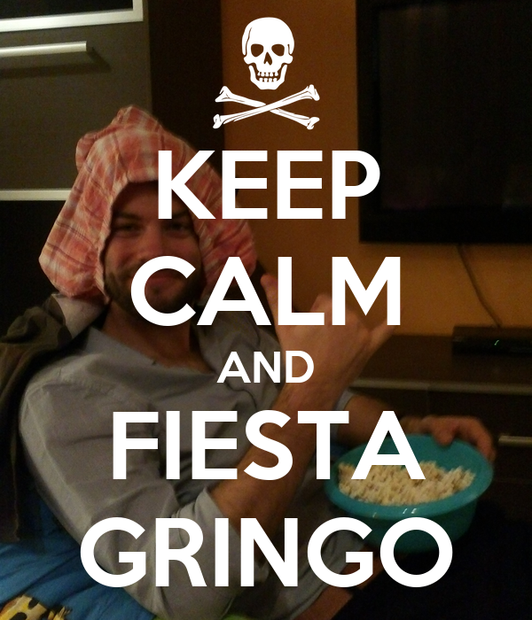 KEEP CALM AND FIESTA GRINGO