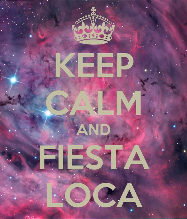 KEEP CALM AND FIESTA LOCA