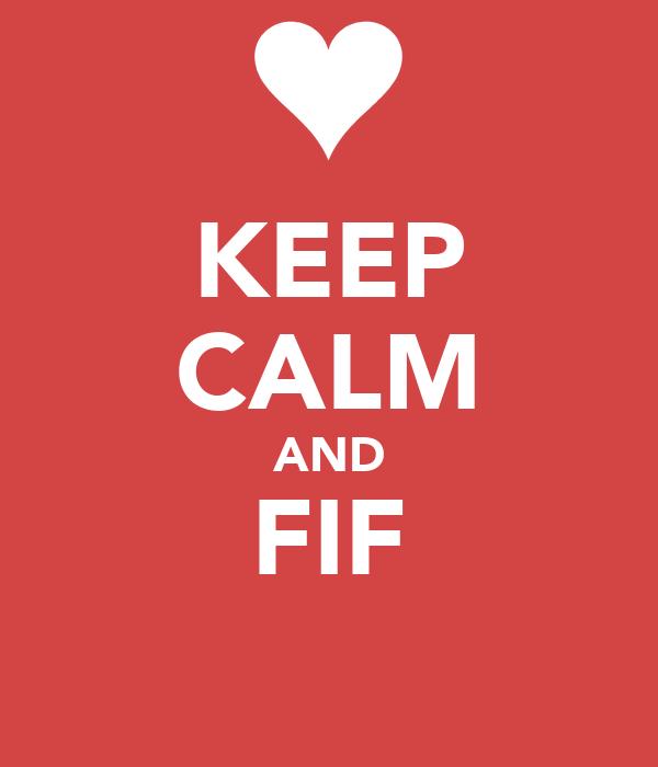 KEEP CALM AND FIF