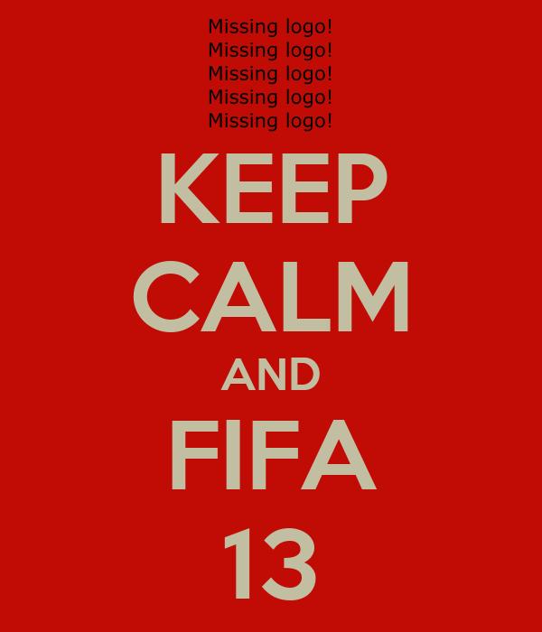 KEEP CALM AND FIFA 13