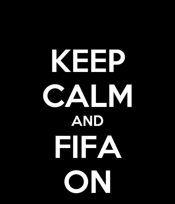 KEEP CALM AND FIFA ON