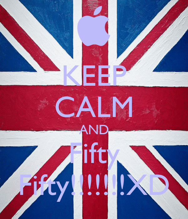 KEEP CALM AND Fifty Fifty!!!!!!!XD