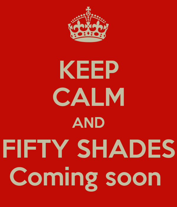 KEEP CALM AND FIFTY SHADES Coming soon