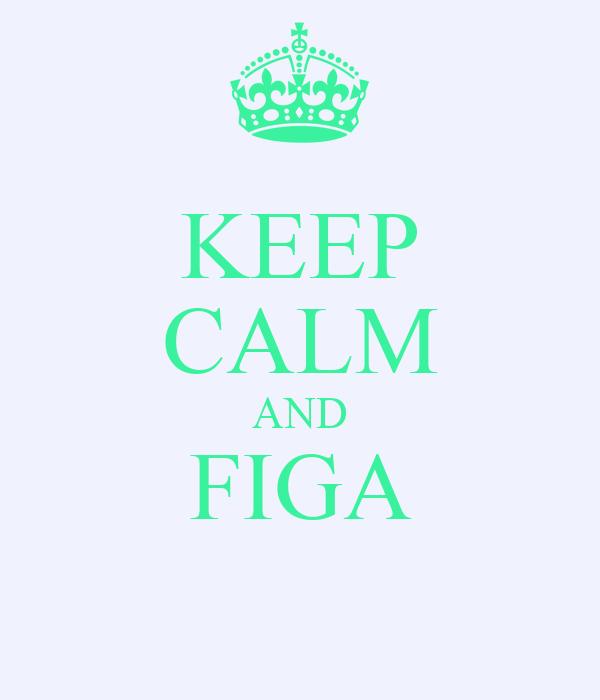 KEEP CALM AND FIGA
