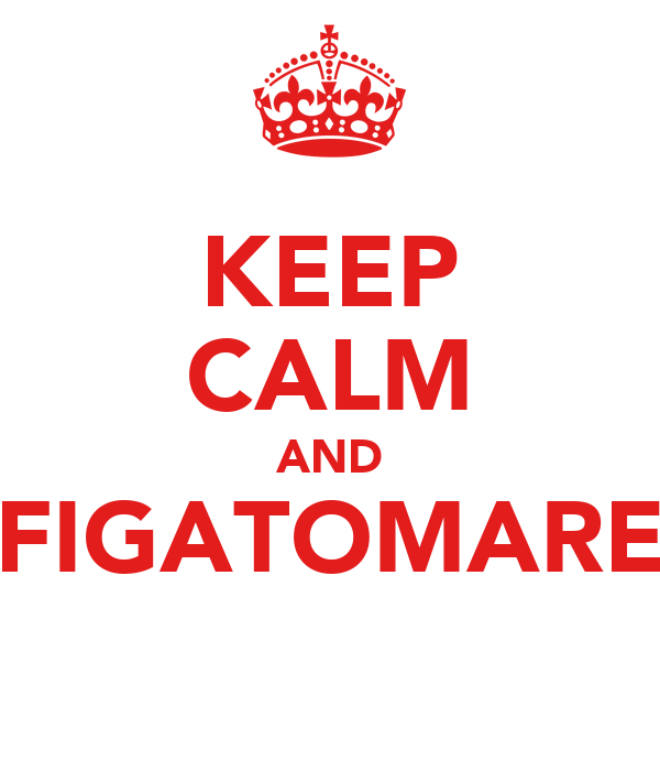 KEEP CALM AND FIGATOMARE