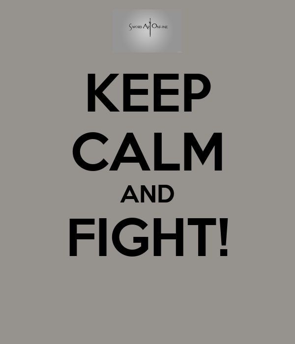 KEEP CALM AND FIGHT!