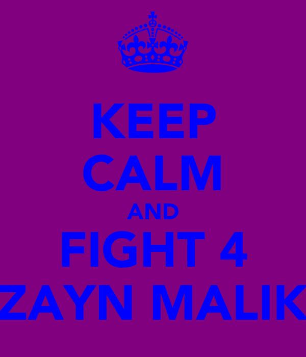 KEEP CALM AND FIGHT 4 ZAYN MALIK